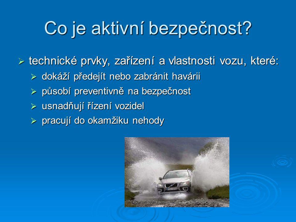 Co je aktivní bezpečnost?  technické prvky, zařízení a vlastnosti vozu, které:  dokáží předejít nebo zabránit havárii  působí preventivně na bezpeč