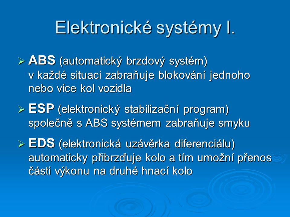 Elektronické systémy I.  ABS (automatický brzdový systém) v každé situaci zabraňuje blokování jednoho nebo více kol vozidla  ESP (elektronický stabi