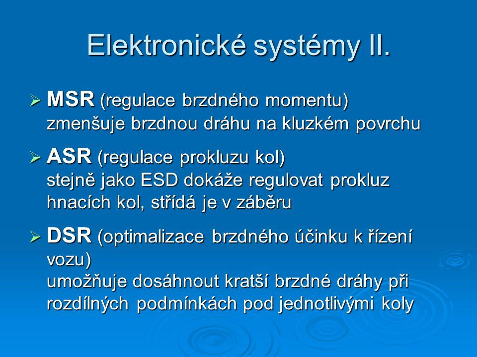 Elektronické systémy II.  MSR (regulace brzdného momentu) zmenšuje brzdnou dráhu na kluzkém povrchu  ASR (regulace prokluzu kol) stejně jako ESD dok