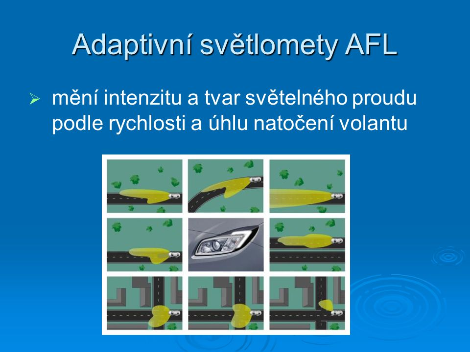 Adaptivní světlomety AFL   mění intenzitu a tvar světelného proudu podle rychlosti a úhlu natočení volantu