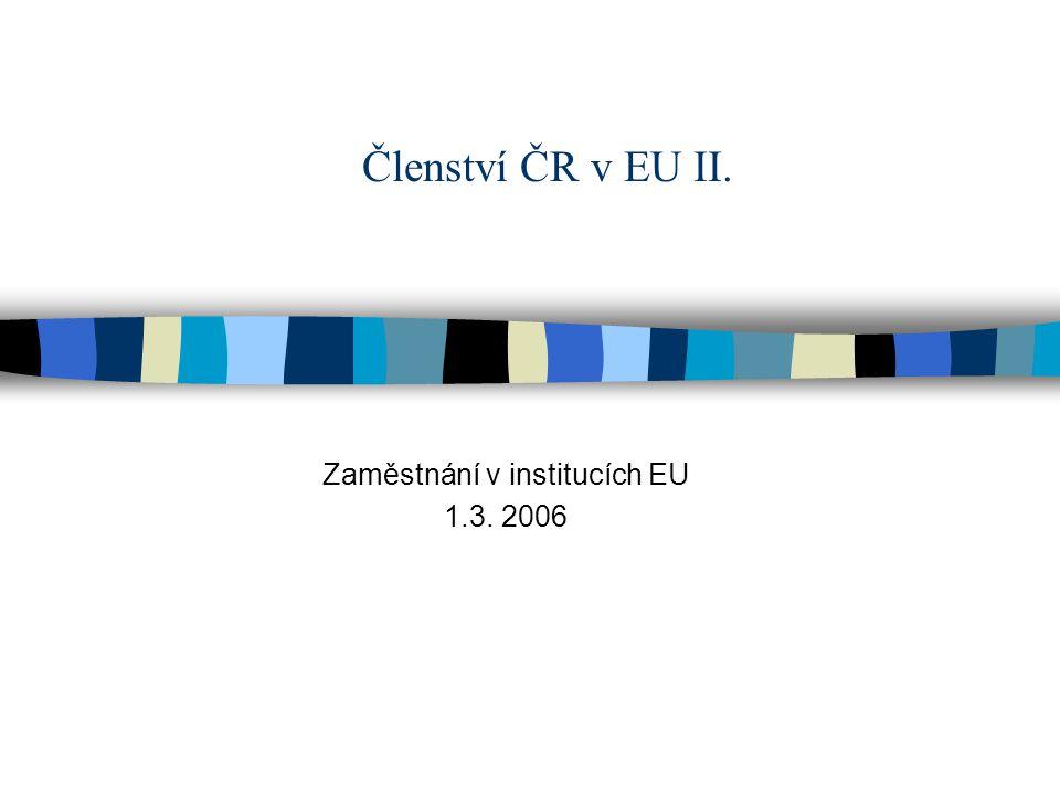 Členství ČR v EU II. Zaměstnání v institucích EU 1.3. 2006