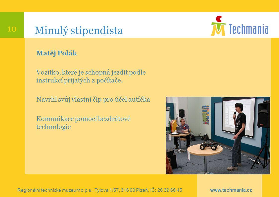 10 Minulý stipendista Matěj Polák Vozítko, které je schopná jezdit podle instrukcí přijatých z počítače. Navrhl svůj vlastní čip pro účel autíčka Komu