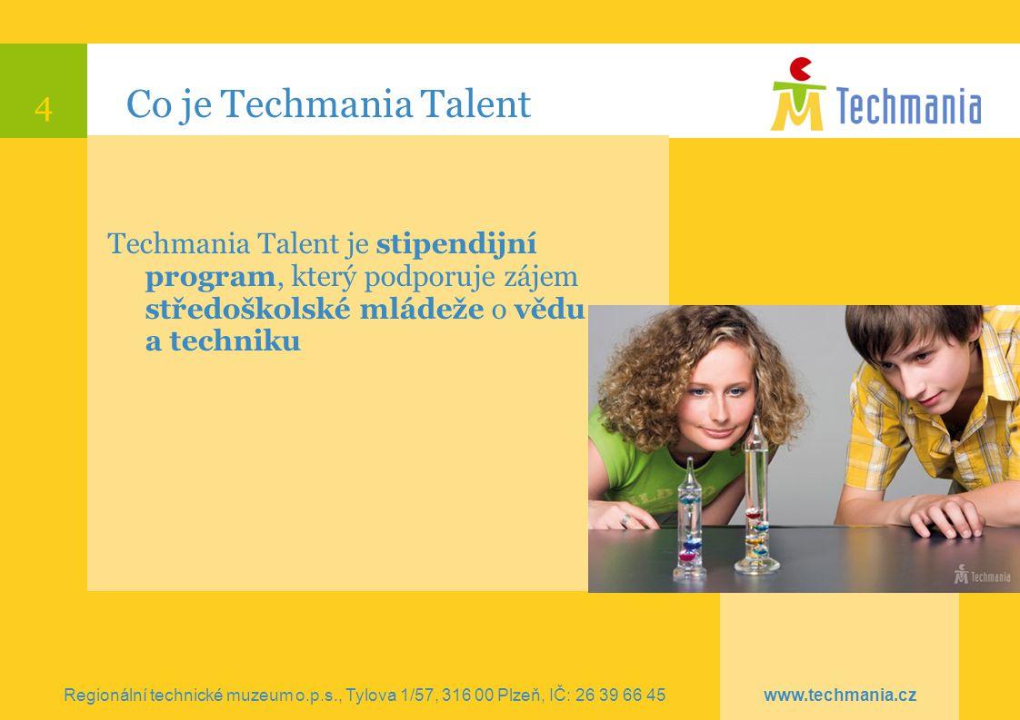 4 Co je Techmania Talent Techmania Talent je stipendijní program, který podporuje zájem středoškolské mládeže o vědu a techniku Regionální technické m
