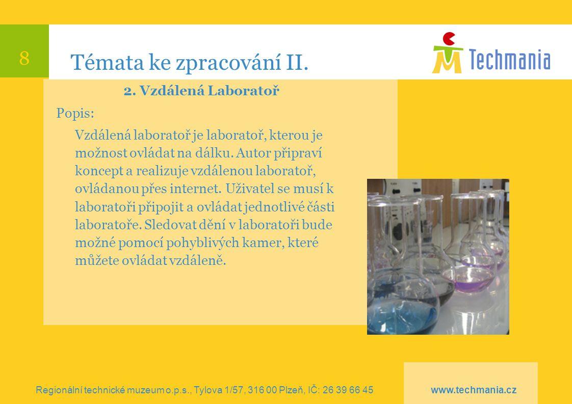 8 Témata ke zpracování II. 2. Vzdálená Laboratoř Popis: Vzdálená laboratoř je laboratoř, kterou je možnost ovládat na dálku. Autor připraví koncept a