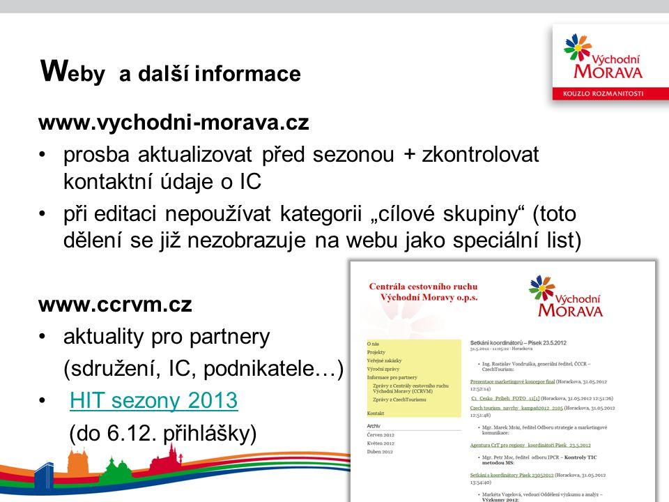 W eby a další informace HIT sezony 2013HIT sezony 2013 (přihlášky do 6.12.) Produkt musí být zaměřen na využití infrastruktury CR v turistickém regionu Východní Morava (Zlínský kraj) Produkt musí být spojen s ubytováním nejméně na 2 noci.