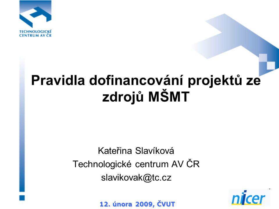 12. února 2009, ČVUT Pravidla dofinancování projektů ze zdrojů MŠMT Kateřina Slavíková Technologické centrum AV ČR slavikovak@tc.cz