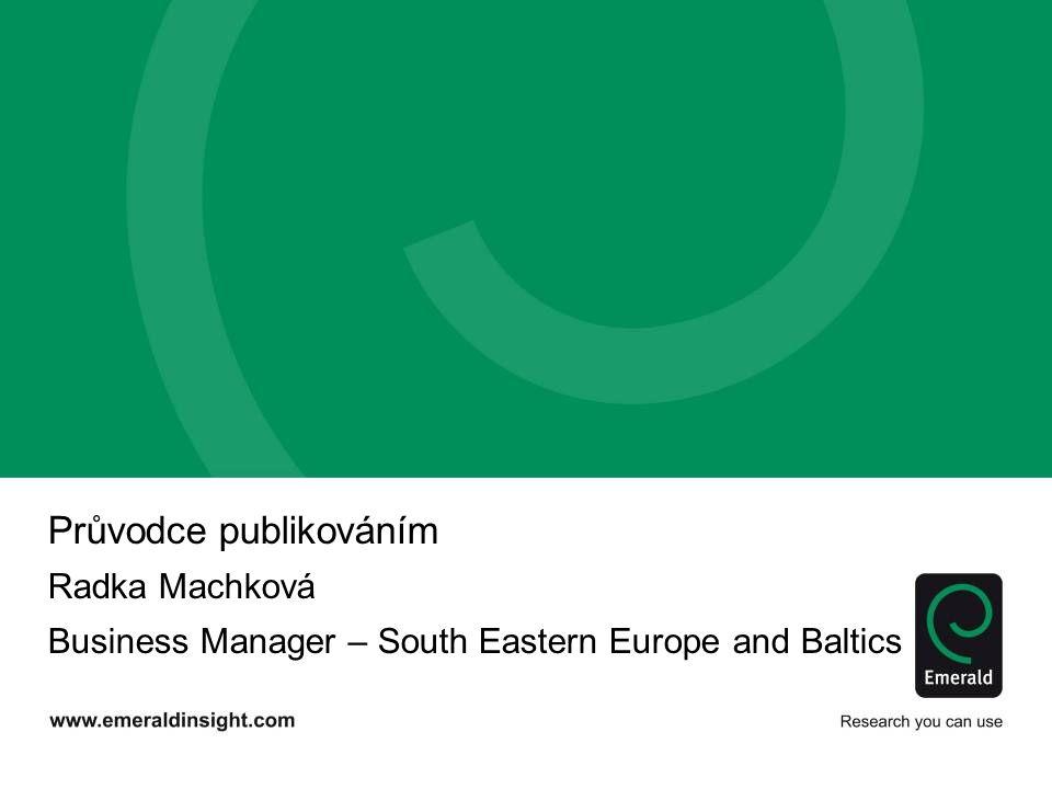 Průvodce publikováním Radka Machková Business Manager – South Eastern Europe and Baltics