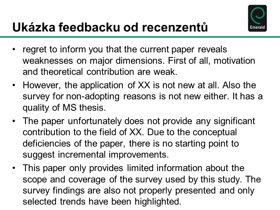 Ukázka feedbacku od recenzentů regret to inform you that the current paper reveals weaknesses on major dimensions.