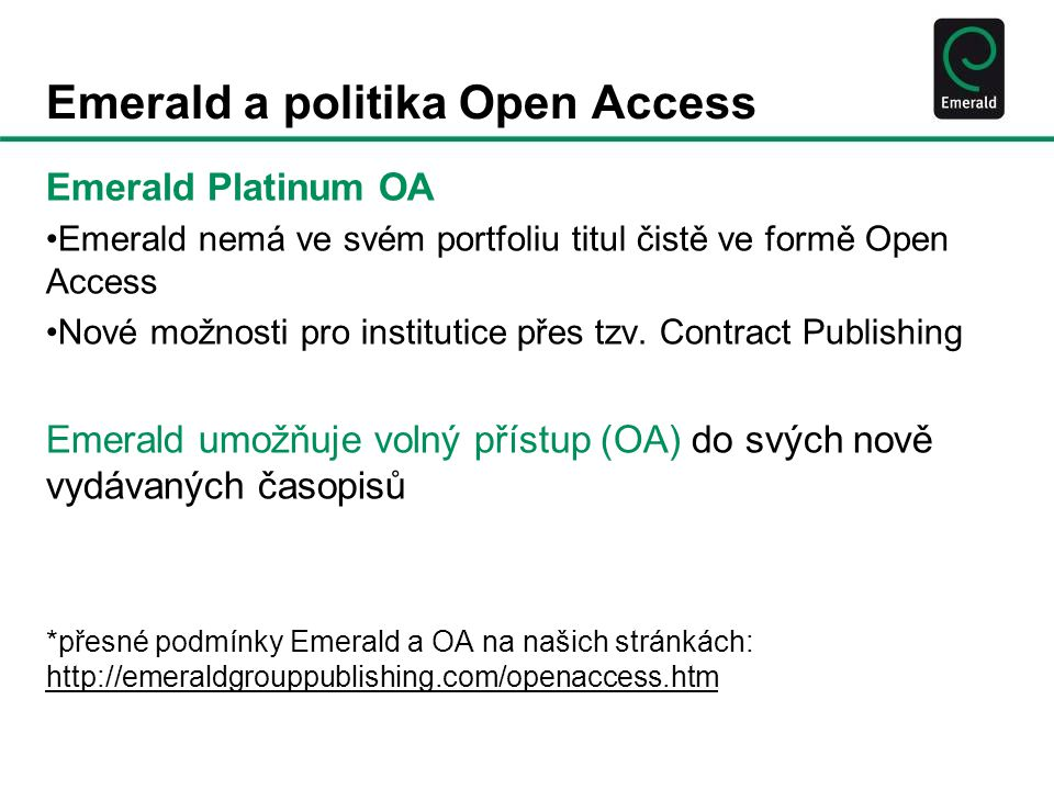 Emerald a politika Open Access Emerald Platinum OA Emerald nemá ve svém portfoliu titul čistě ve formě Open Access Nové možnosti pro institutice přes tzv.