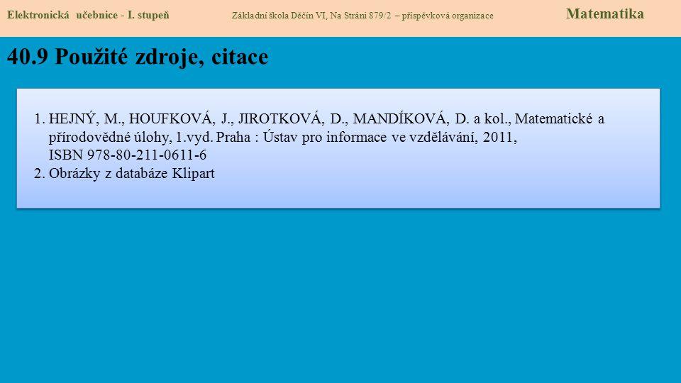 Elektronická učebnice - I. stupeň Základní škola Děčín VI, Na Stráni 879/2 – příspěvková organizace Matematika 40.9 Použité zdroje, citace 1. HEJNÝ, M