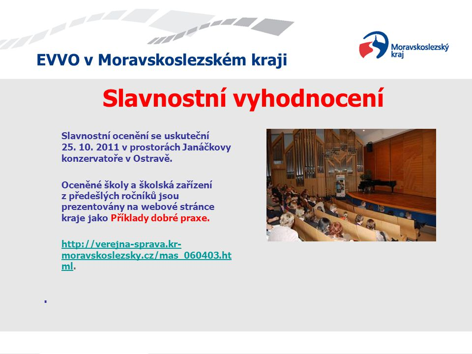 EVVO v Moravskoslezském kraji Slavnostní ocenění se uskuteční 25. 10. 2011 v prostorách Janáčkovy konzervatoře v Ostravě. Oceněné školy a školská zaří