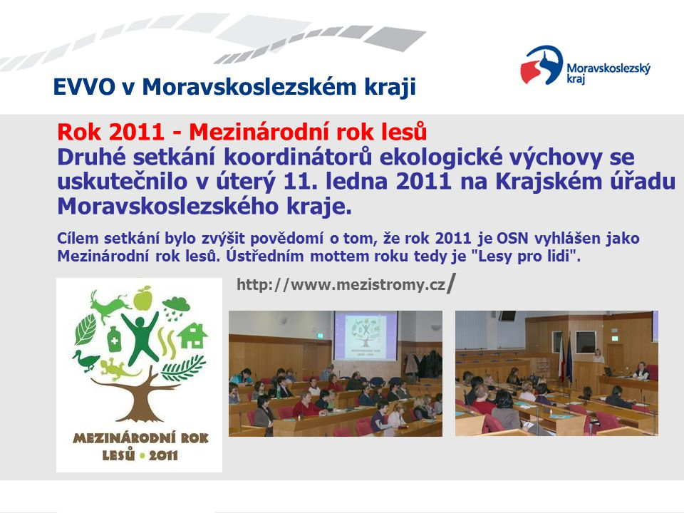 Rok 2011 - Mezinárodní rok lesů Druhé setkání koordinátorů ekologické výchovy se uskutečnilo v úterý 11. ledna 2011 na Krajském úřadu Moravskoslezskéh