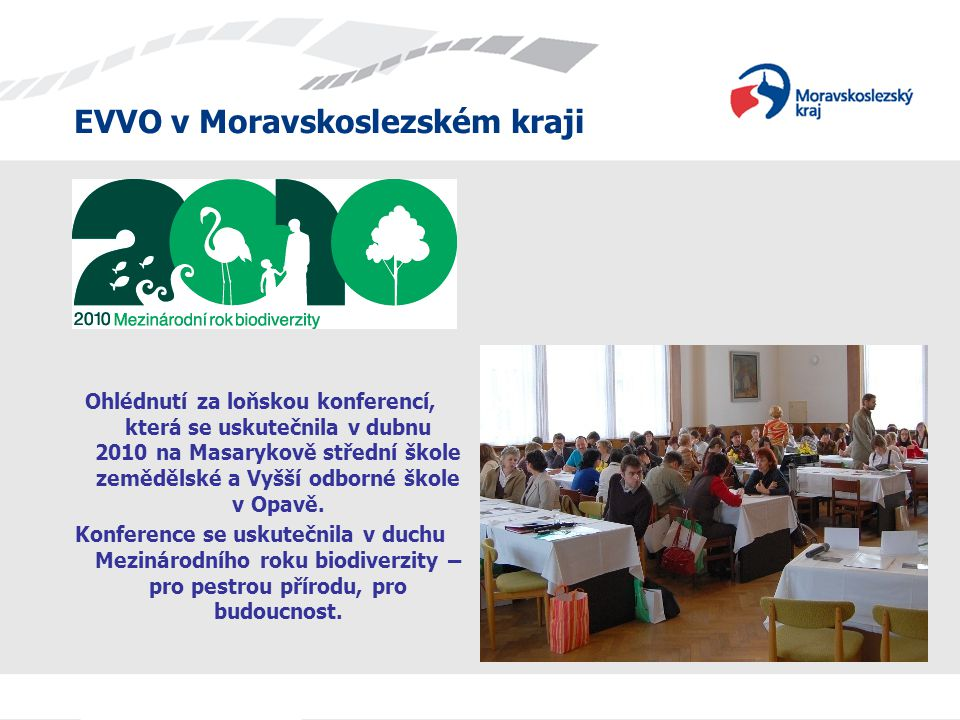 EVVO v Moravskoslezském kraji Ohlédnutí za loňskou konferencí, která se uskutečnila v dubnu 2010 na Masarykově střední škole zemědělské a Vyšší odborn