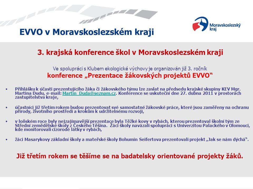 EVVO v Moravskoslezském kraji 3. krajská konference škol v Moravskoslezském kraji Ve spolupráci s Klubem ekologické výchovy je organizován již 3. ročn