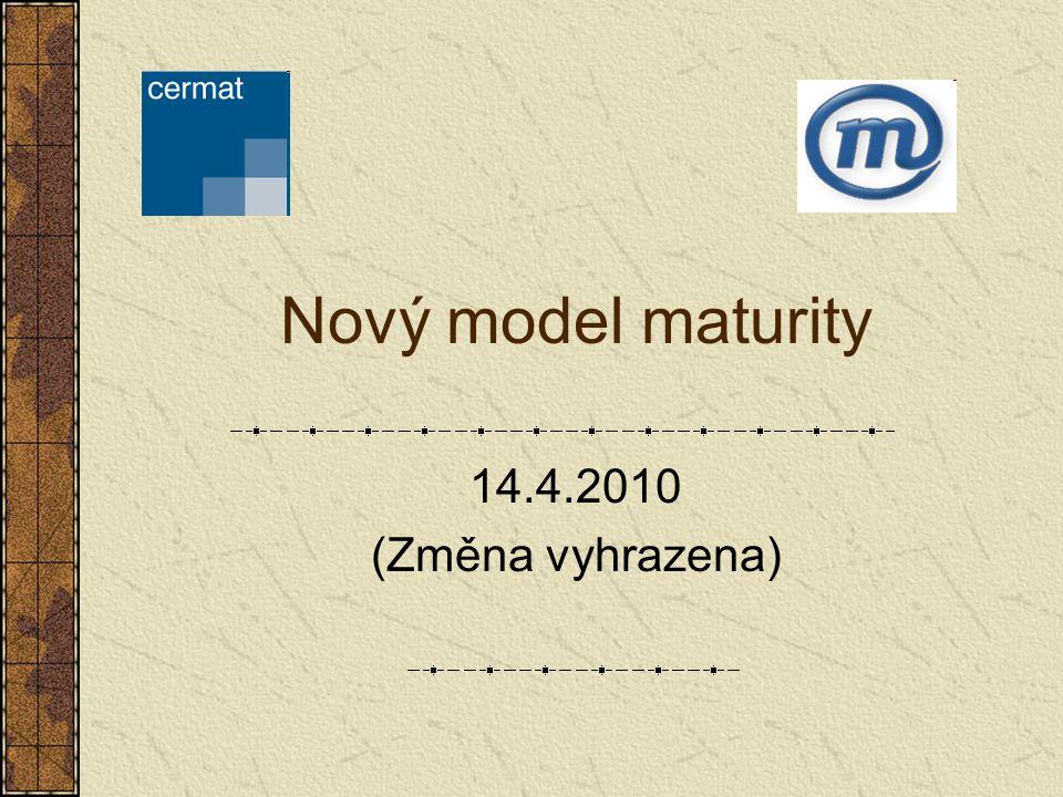 Nový model maturity 14.4.2010 (Změna vyhrazena)