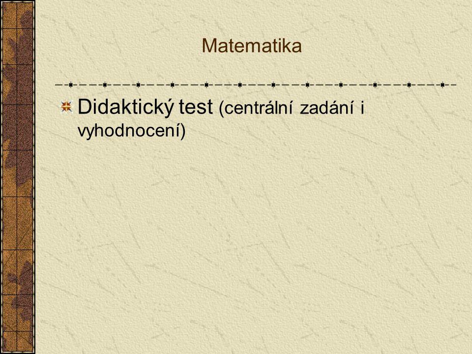 Matematika Didaktický test (centrální zadání i vyhodnocení)