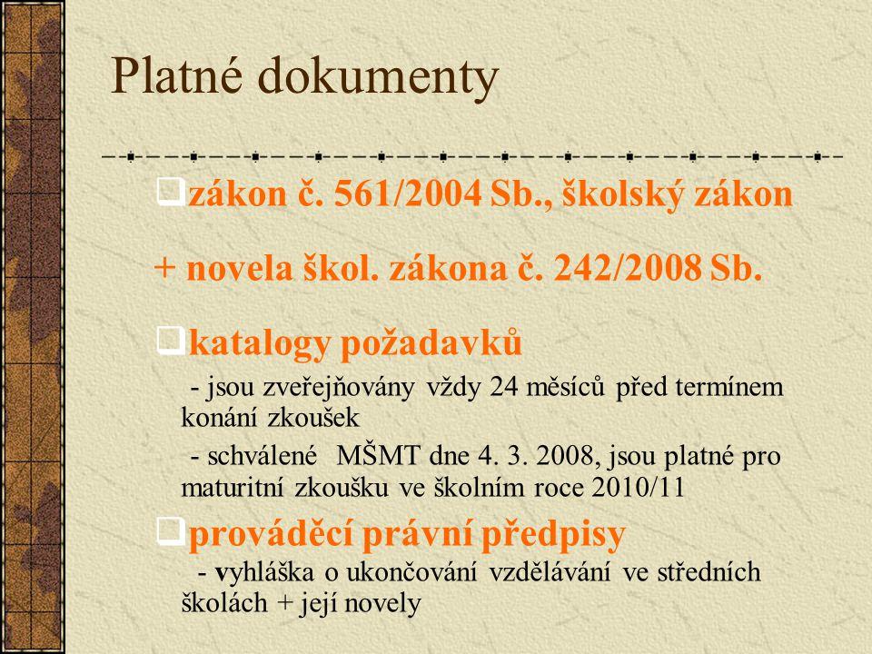 Platné dokumenty  zákon č. 561/2004 Sb., školský zákon + novela škol. zákona č. 242/2008 Sb.  katalogy požadavků - jsou zveřejňovány vždy 24 měsíců
