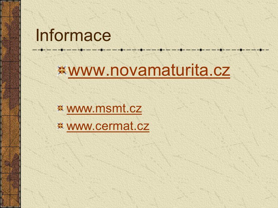Informace www.novamaturita.cz www.msmt.cz www.cermat.cz