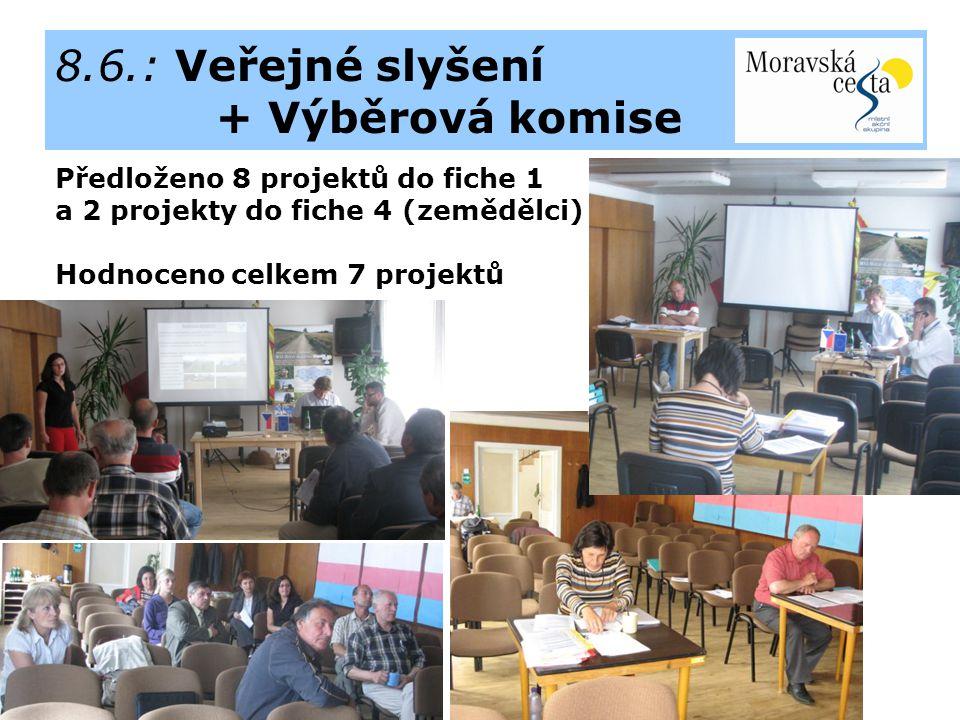 8.6.: Veřejné slyšení + Výběrová komise Předloženo 8 projektů do fiche 1 a 2 projekty do fiche 4 (zemědělci) Hodnoceno celkem 7 projektů