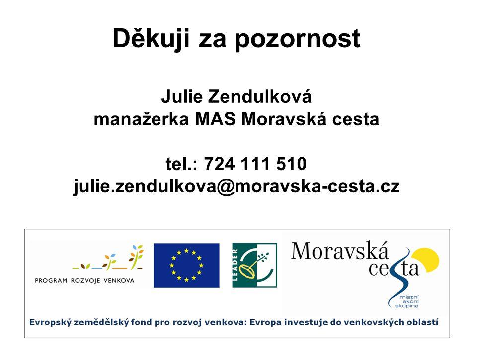 Děkuji za pozornost Julie Zendulková manažerka MAS Moravská cesta tel.: 724 111 510 julie.zendulkova@moravska-cesta.cz