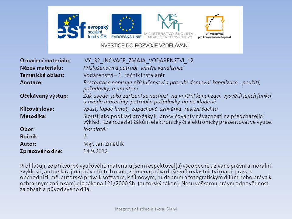 Označení materiálu: VY_32_INOVACE_ZMAJA_VODARENSTVI_12 Název materiálu:Příslušenství a potrubí vnitřní kanalizace Tematická oblast:Vodárenství – 1.