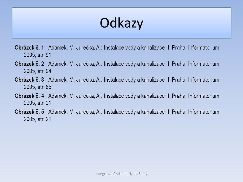 Odkazy Obrázek č. 1 Adámek, M. Jurečka, A.: Instalace vody a kanalizace II. Praha, Informatorium 2005, str. 91 Obrázek č. 2 Adámek, M. Jurečka, A.: In