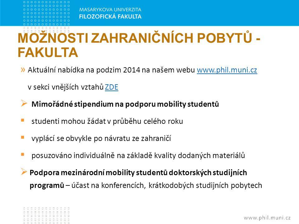 MOŽNOSTI ZAHRANIČNÍCH POBYTŮ - FAKULTA » Aktuální nabídka na podzim 2014 na našem webu www.phil.muni.czwww.phil.muni.cz v sekci vnějších vztahů ZDEZDE
