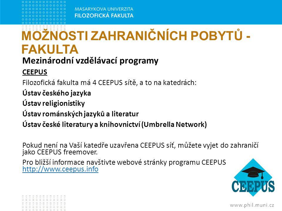 MOŽNOSTI ZAHRANIČNÍCH POBYTŮ - FAKULTA Mezinárodní vzdělávací programy CEEPUS Filozofická fakulta má 4 CEEPUS sítě, a to na katedrách: Ústav českého j