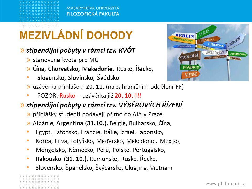 MEZIVLÁDNÍ DOHODY » stipendijní pobyty v rámci tzv. KVÓT » stanovena kvóta pro MU » Čína, Chorvatsko, Makedonie, Rusko, Řecko, Slovensko, Slovinsko, Š