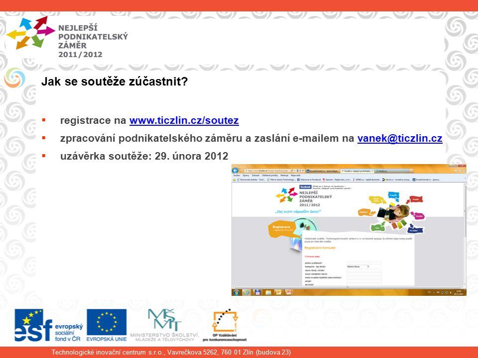 Technologické inovační centrum s.r.o., Vavrečkova 5262, 760 01 Zlín (budova 23) Jak se soutěže zúčastnit.