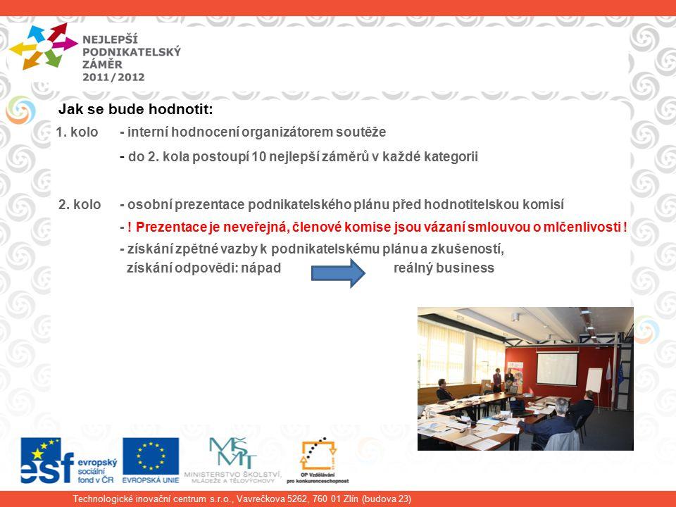 Technologické inovační centrum s.r.o., Vavrečkova 5262, 760 01 Zlín (budova 23) Jak se bude hodnotit: 1.