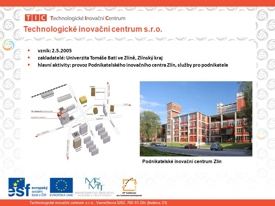 Technologické inovační centrum s.r.o., Vavrečkova 5262, 760 01 Zlín (budova 23) Podnikatelský inkubátor Co je to PI.
