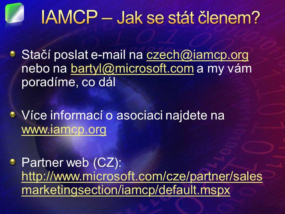 Stačí poslat e-mail na czech@iamcp.org nebo na bartyl@microsoft.com a my vám poradíme, co dálczech@iamcp.orgbartyl@microsoft.com Více informací o asociaci najdete na www.iamcp.org www.iamcp.org Partner web (CZ): http://www.microsoft.com/cze/partner/sales marketingsection/iamcp/default.mspx http://www.microsoft.com/cze/partner/sales marketingsection/iamcp/default.mspx