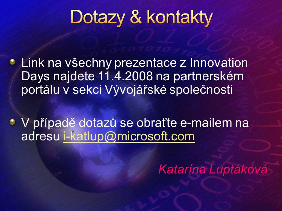 Link na všechny prezentace z Innovation Days najdete 11.4.2008 na partnerském portálu v sekci Vývojářské společnosti V případě dotazů se obraťte e-mailem na adresu i-katlup@microsoft.comi-katlup@microsoft.com Katarína Luptáková