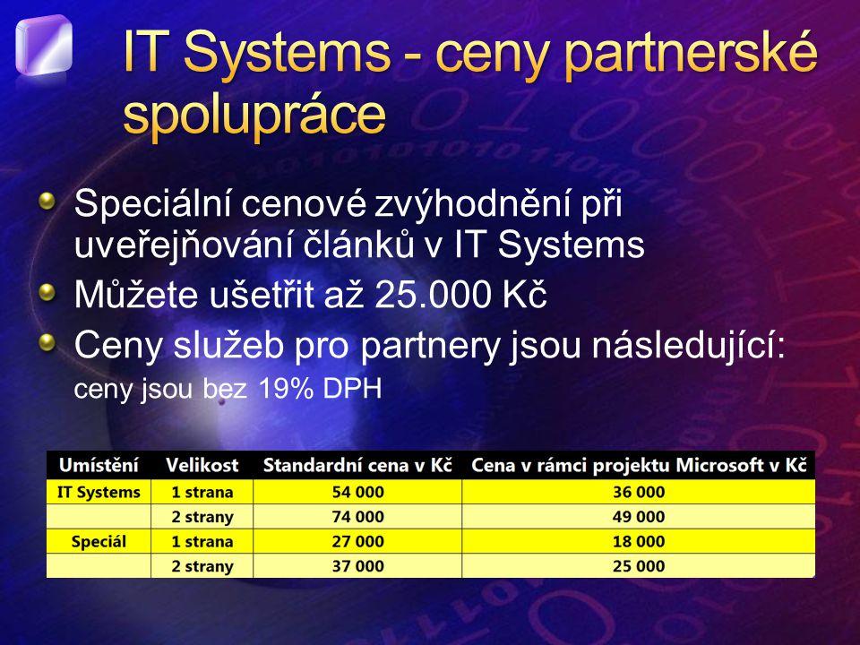 Speciální cenové zvýhodnění při uveřejňování článků v IT Systems Můžete ušetřit až 25.000 Kč Ceny služeb pro partnery jsou následující: ceny jsou bez 19% DPH