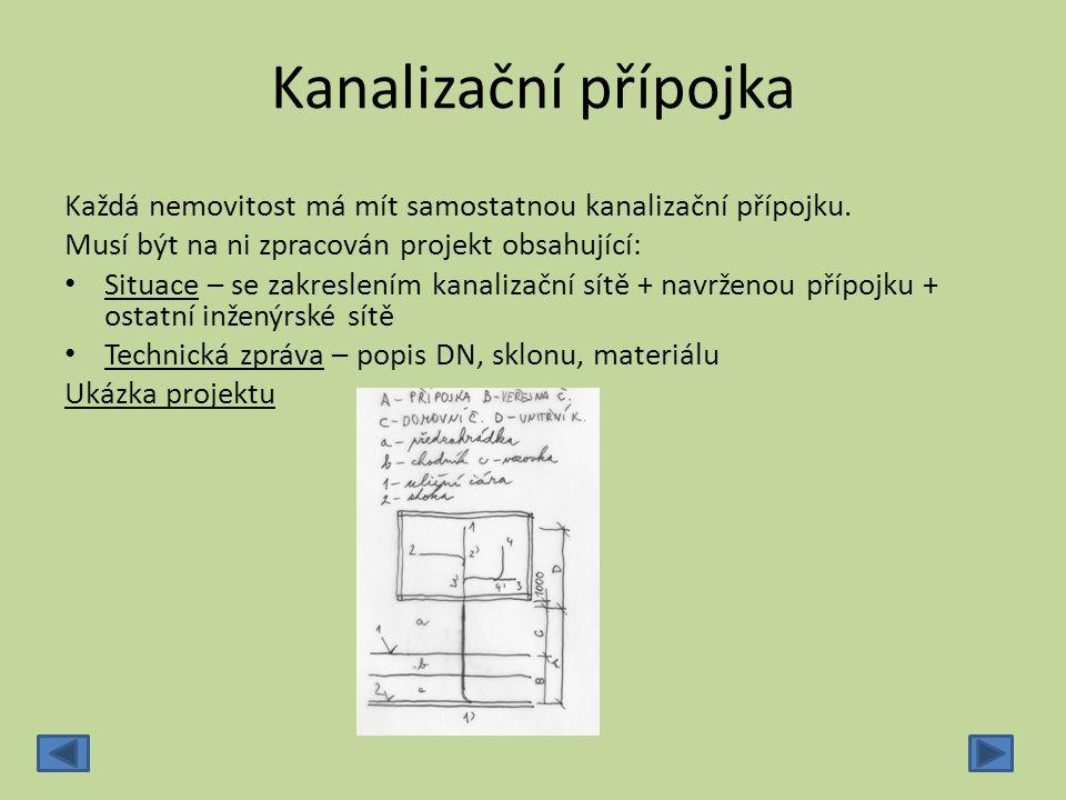Materiál pro přípojky: kameninové roury, hrdlové PVC (systém KG) Přípojka má být přímá, co nejkratší, v jednotném sklonu, kolmo ke kanalizačnímu řadu.