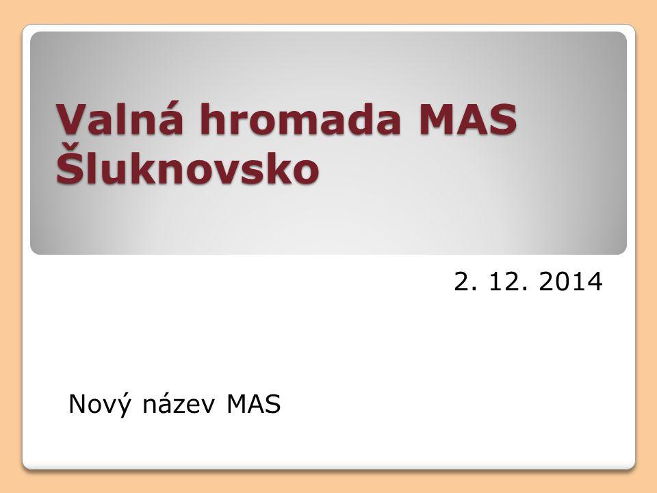 Valná hromada MAS Šluknovsko 2. 12. 2014 Nový název MAS