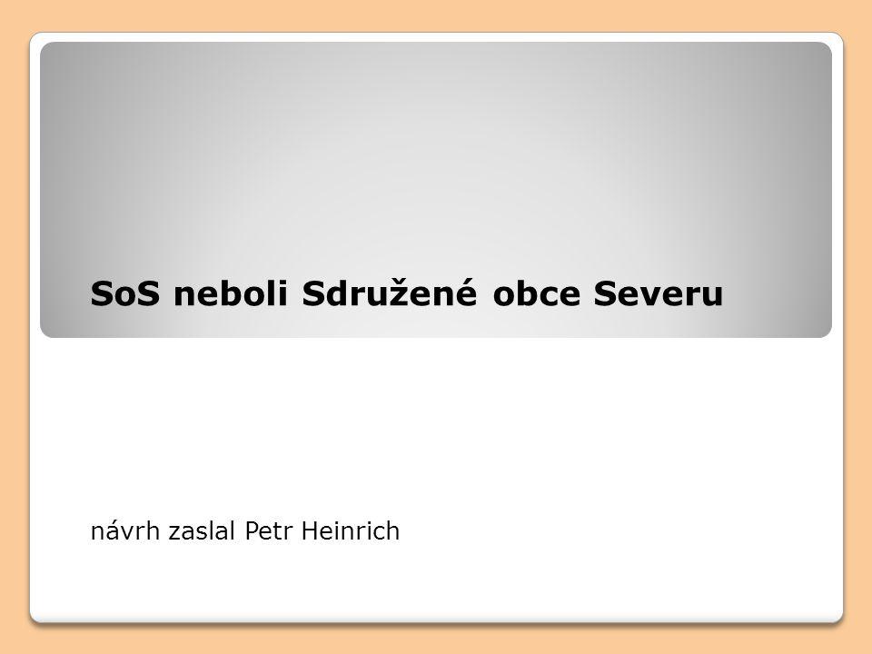 SoS neboli Sdružené obce Severu návrh zaslal Petr Heinrich