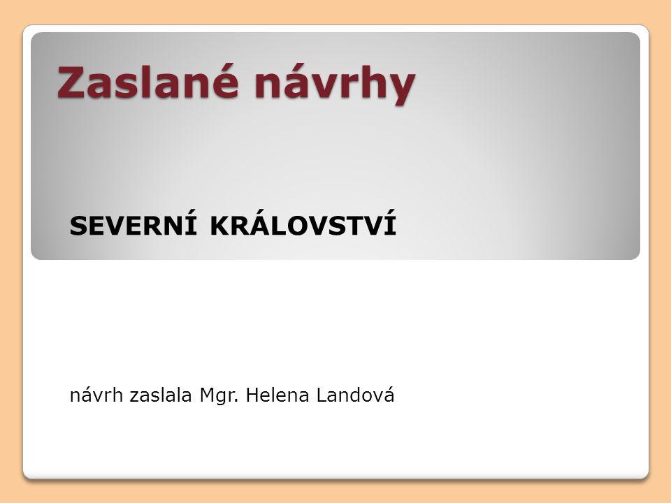 Zaslané návrhy SEVERNÍ KRÁLOVSTVÍ návrh zaslala Mgr. Helena Landová
