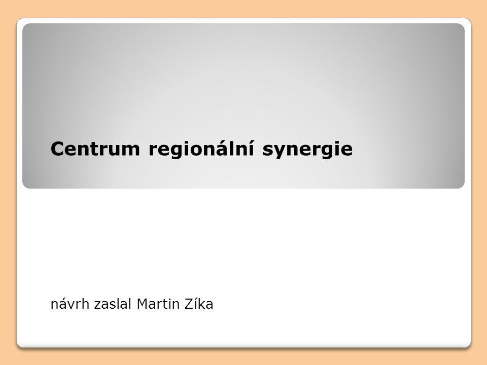 Centrum regionální synergie návrh zaslal Martin Zíka