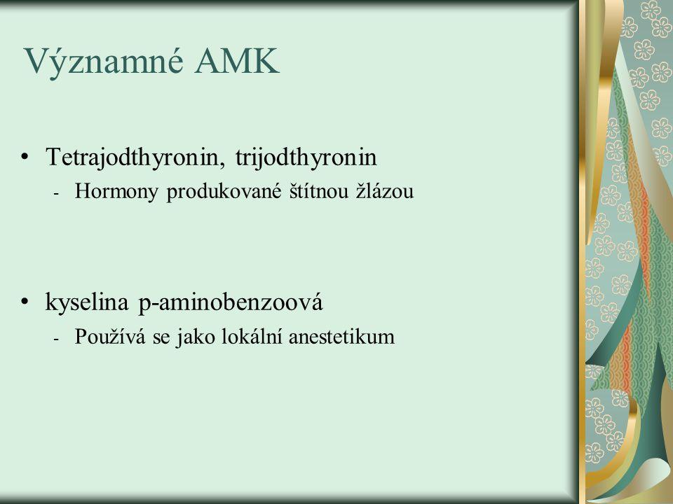 Významné AMK Tetrajodthyronin, trijodthyronin - Hormony produkované štítnou žlázou kyselina p-aminobenzoová - Používá se jako lokální anestetikum