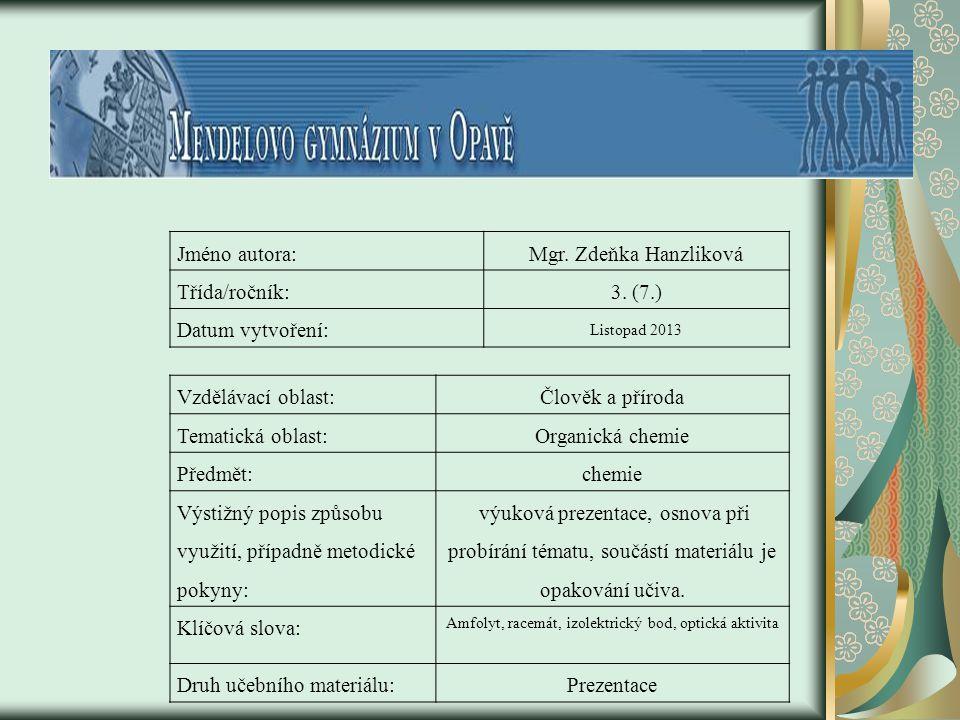 Jméno autora:Mgr. Zdeňka Hanzliková Třída/ročník:3. (7.) Datum vytvoření: Listopad 2013 Vzdělávací oblast:Člověk a příroda Tematická oblast:Organická