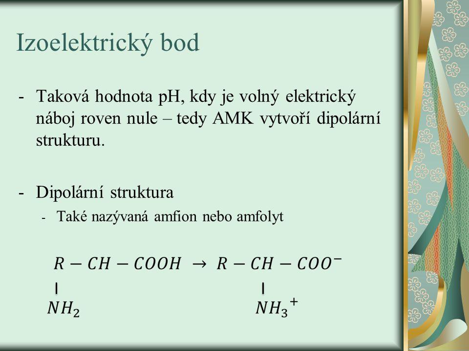 Izoelektrický bod -Taková hodnota pH, kdy je volný elektrický náboj roven nule – tedy AMK vytvoří dipolární strukturu. -Dipolární struktura - Také naz