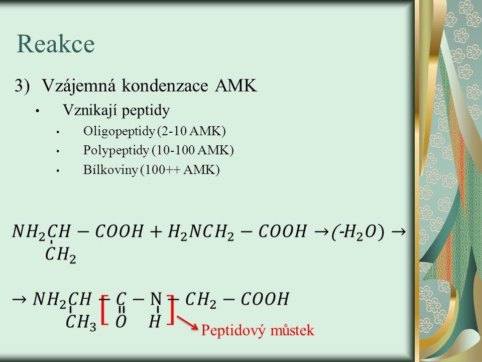 Reakce 3)Vzájemná kondenzace AMK Vznikají peptidy Oligopeptidy (2-10 AMK) Polypeptidy (10-100 AMK) Bílkoviny (100++ AMK) Peptidový můstek