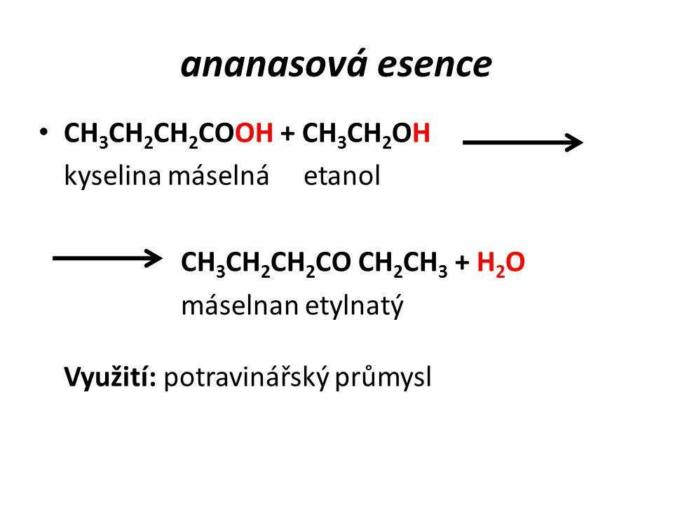 rumová esence HCOOH + CH 3 CH 2 OH HCOOCH 2 CH 3 + H 2 O etylester kyseliny mravenčí (mravenčan etylnatý) Využití: potravinářský průmysl (rumové prali
