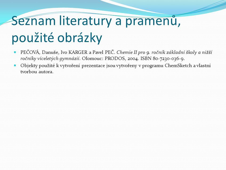 Seznam literatury a pramenů, použité obrázky PEČOVÁ, Danuše, Ivo KARGER a Pavel PEČ. Chemie II pro 9. ročník základní školy a nižší ročníky víceletých