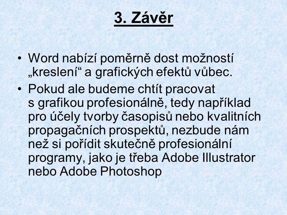 """3.Závěr Word nabízí poměrně dost možností """"kreslení a grafických efektů vůbec."""