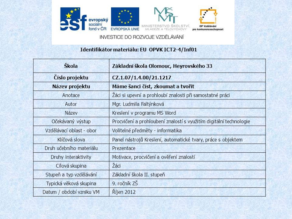Identifikátor materiálu: EU OPVK ICT2-4/Inf01 ŠkolaZákladní škola Olomouc, Heyrovského 33 Číslo projektuCZ.1.07/1.4.00/21.1217 Název projektuMáme šanci číst, zkoumat a tvořit AnotaceŽáci si upevní a prohloubí znalosti při samostatné práci AutorMgr.