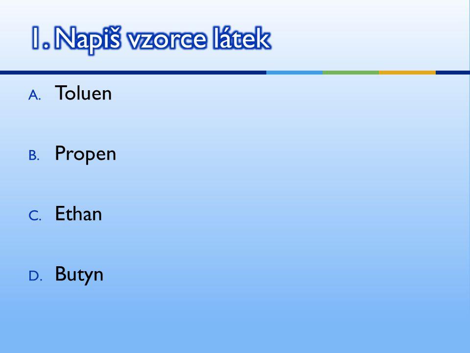 A. Toluen B. Propen C. Ethan D. Butyn