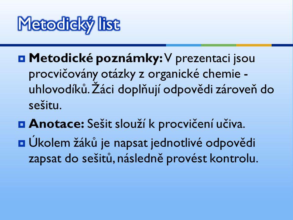  Metodické poznámky: V prezentaci jsou procvičovány otázky z organické chemie - uhlovodíků. Žáci doplňují odpovědi zároveň do sešitu.  Anotace: Seši